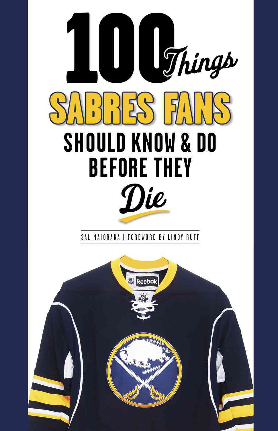 100 Things Sabres Fans Should Know & Do Before They Die By Maiorana, Sal
